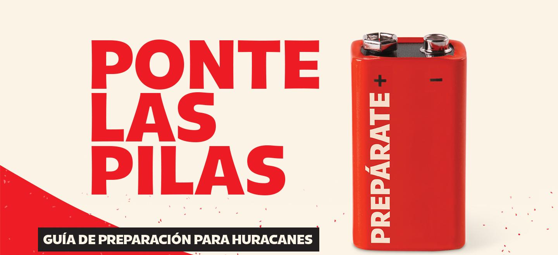 Ponte las pilas. Guía de preparación para huracanes. Preparate